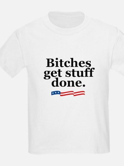Bitches get stuff done. T-Shirt