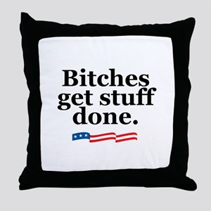 Bitches get stuff done. Throw Pillow