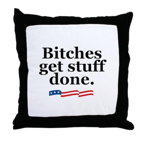 Bitches get stuff done. Throw Pillow