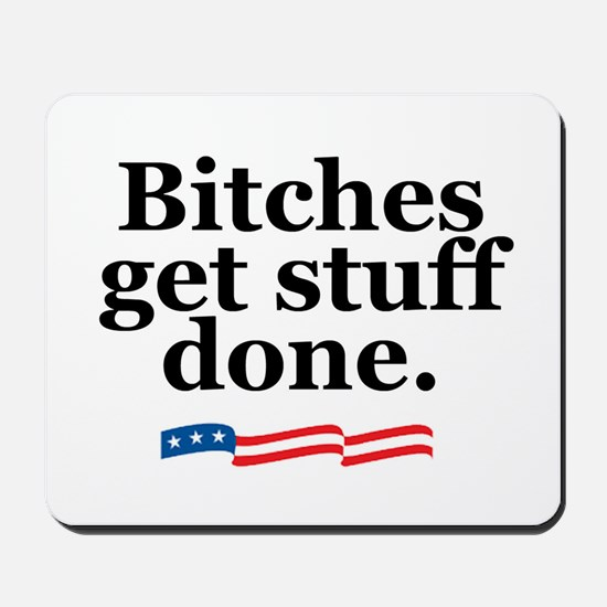 Bitches get stuff done. Mousepad