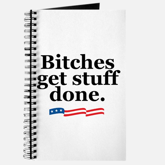 Bitches get stuff done. Journal