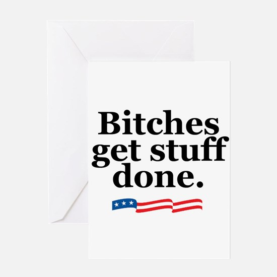 Bitches get stuff done. Greeting Card