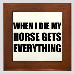 When I Die My Horse Gets Everything Framed Tile