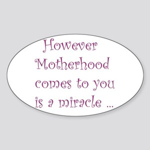 However Motherhood comes to y Oval Sticker