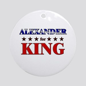 ALEXANDER for king Ornament (Round)