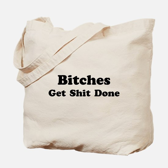 Bitches Get Shit Done Tote Bag