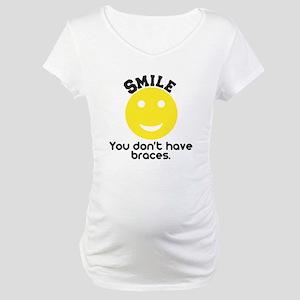 Smile braces Maternity T-Shirt