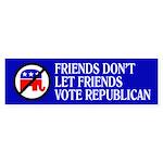 FRIENDS DON'T LET FRIENDS VOT Bumper Sticker