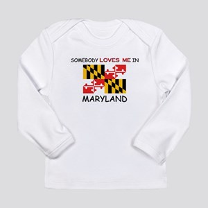 Somebody Loves Me In MARYLAND Long Sleeve T-Shirt