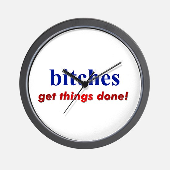 """Hillary - Bitches get things Wall Clock"