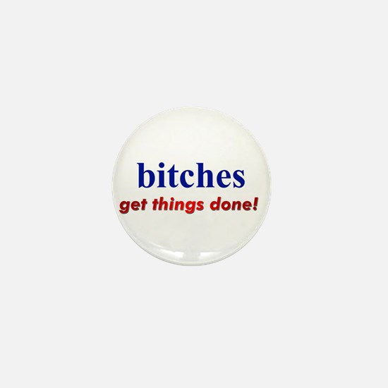 """""""Hillary - Bitches get things Mini Button"""