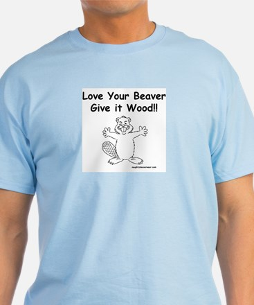 Love Your Beaver Give It Wood T-Shirt