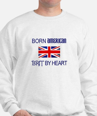 Born American, British by Hea Sweatshirt