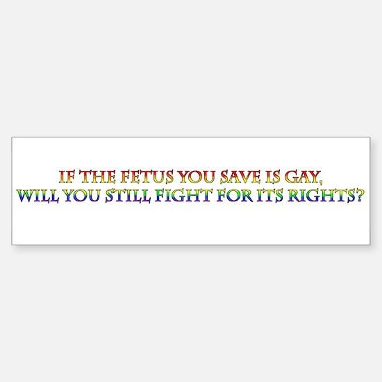 Fetus Gay Rights Bumper Bumper Bumper Sticker