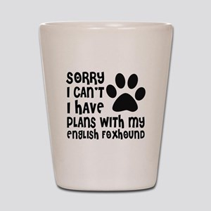 I Have Plans With My English Foxhound D Shot Glass