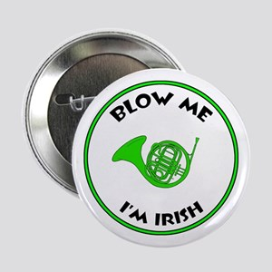 "Blow Me I'm Irish! 2.25"" Button"