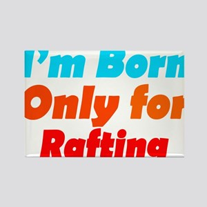 Born only for Rafting Rectangle Magnet
