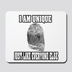 """I Am Unique Just Like Everyone Else"" Mousepad"