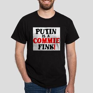 PUTIN IS A COMMIE FINK! T-Shirt