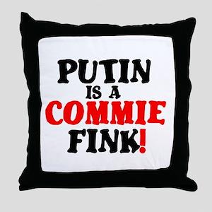 PUTIN IS A COMMIE FINK! Throw Pillow