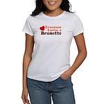 Everyone Loves a Brunette Women's T-Shirt