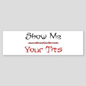 Show Me Your Tit's Bumper Sticker