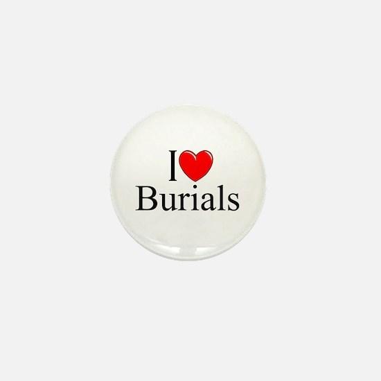 """""""I Love Burials"""" Mini Button"""
