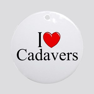 """I Love Cadavers"" Ornament (Round)"