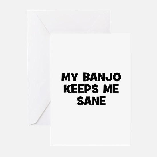 my Banjo keeps me sane Greeting Cards (Pk of 10)