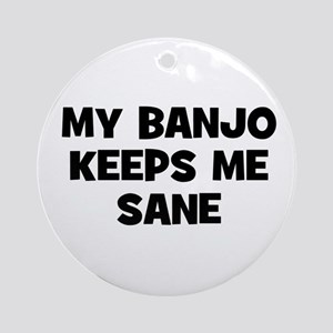 my Banjo keeps me sane Ornament (Round)
