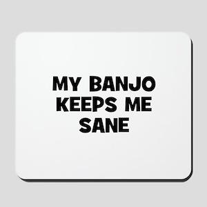 my Banjo keeps me sane Mousepad