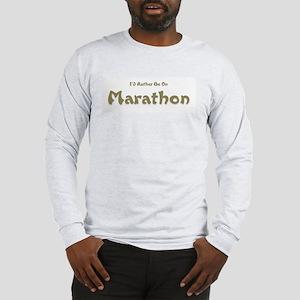 I'd Rather Be...Marathon Long Sleeve T-Shirt