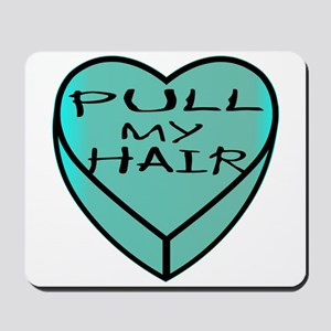 Val Heart Pull My Hair Mousepad