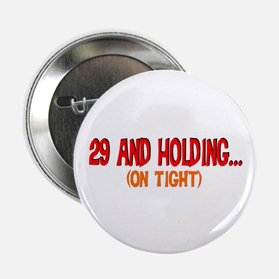 "29 and holding 2.25"" Button"