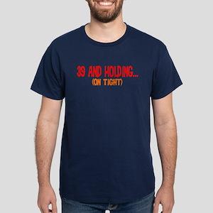 39 and holding Dark T-Shirt