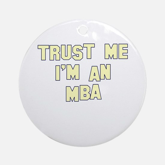 Trust Me I'm an MBA Ornament (Round)