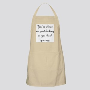 You're almost as good-looking BBQ Apron