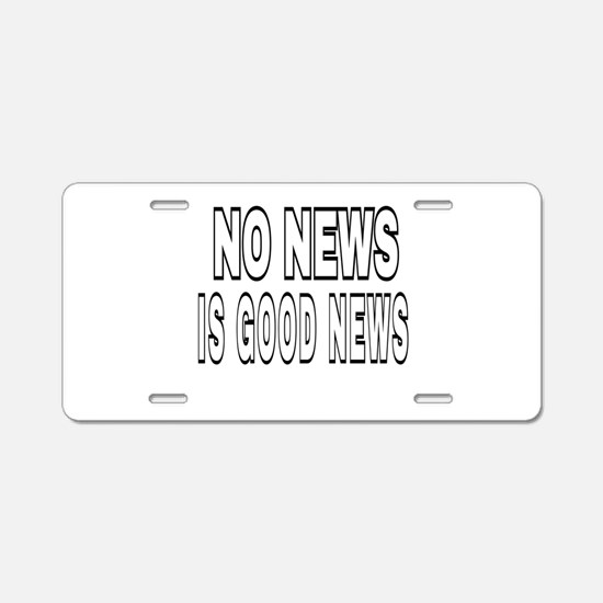 NO NEWS IS GOOD NEWS Aluminum License Plate