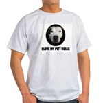 I LOVE MY PITT BULLS Light T-Shirt