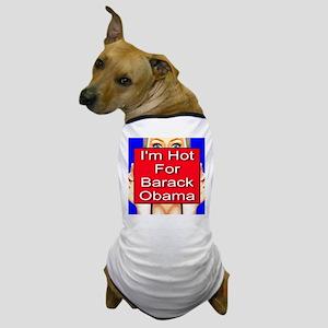 I'm Hot for Barack Obama Dog T-Shirt