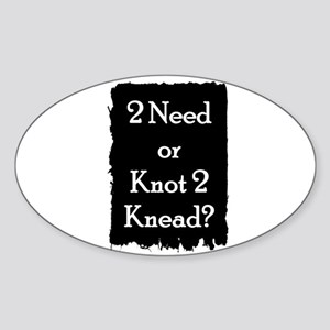 2 need or knot 2 knead? Oval Sticker