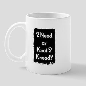 2 need or knot 2 knead? Mug