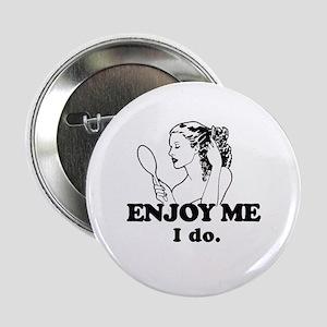 Enjoy me. I do. ~ Button