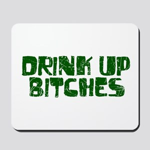 Drink up Bitches Mousepad