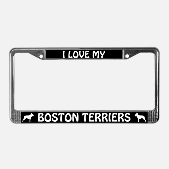 I Love My Boston Terriers (PLURAL) License Frame