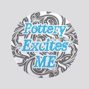"Pottery Excites Me 3.5"" Button"