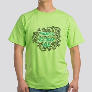 Pottery Excites Me Green T-Shirt