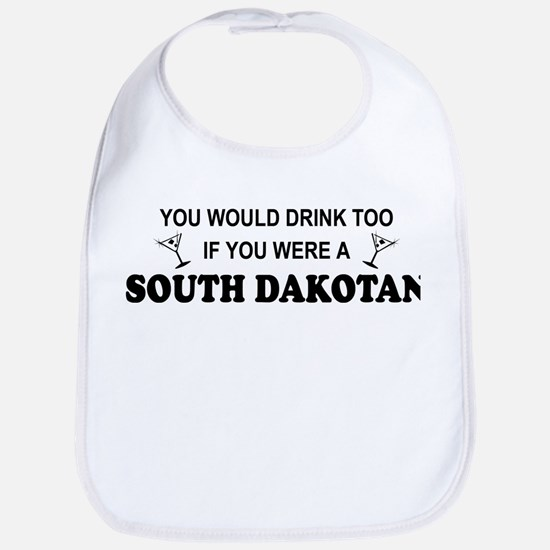 South Dakotan You'd Drink Too Bib