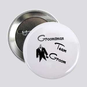 "Groomsman Team Groom Buttons 2.25"" Button"