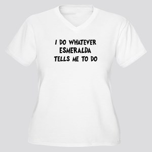 Whatever Esmeralda says Women's Plus Size V-Neck T